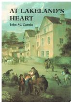 At Lakeland's Heart - Eighteen Journeys into the Past of Ambleside and its Locality From Rydal to Cl